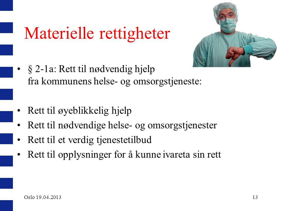 Materielle rettigheter § 2-1a: Rett til nødvendig hjelp fra kommunens helse- og omsorgstjeneste: Rett til øyeblikkelig hjelp Rett til nødvendige helse- og omsorgstjenester Rett til et verdig tjenestetilbud Rett til opplysninger for å kunne ivareta sin rett Oslo 19.04.201313