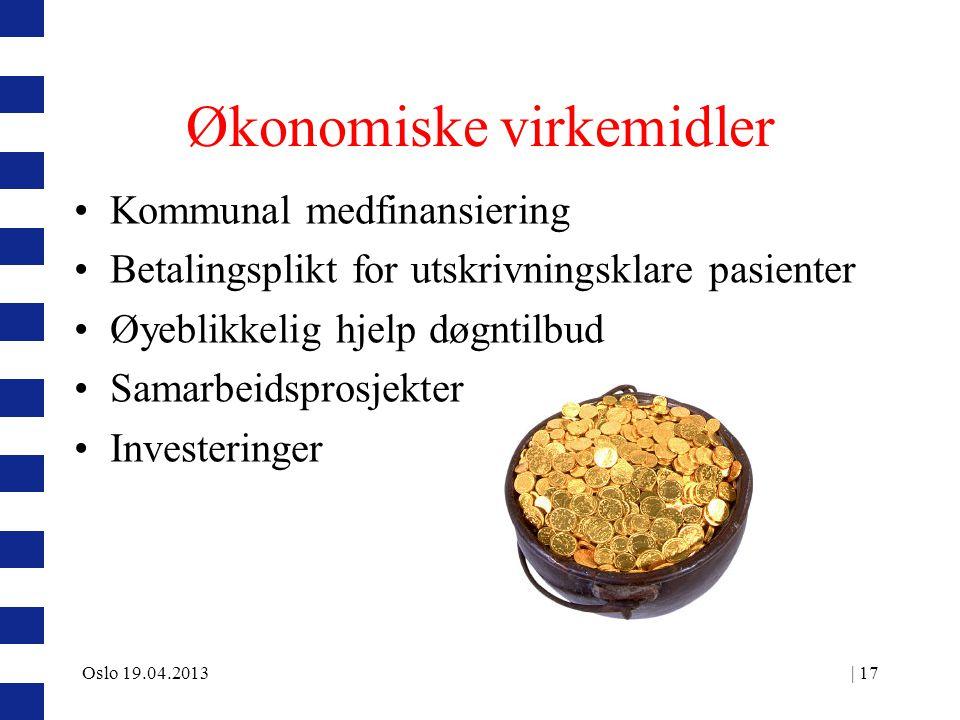 | 17 Økonomiske virkemidler Kommunal medfinansiering Betalingsplikt for utskrivningsklare pasienter Øyeblikkelig hjelp døgntilbud Samarbeidsprosjekter Investeringer Oslo 19.04.2013