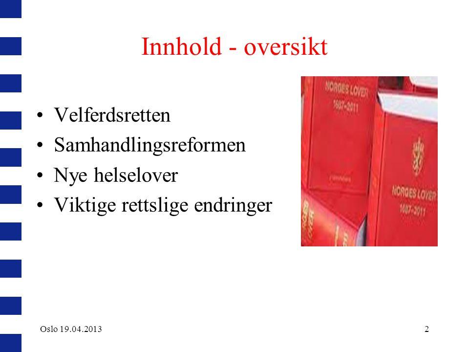 Innhold - oversikt Velferdsretten Samhandlingsreformen Nye helselover Viktige rettslige endringer 2Oslo 19.04.2013