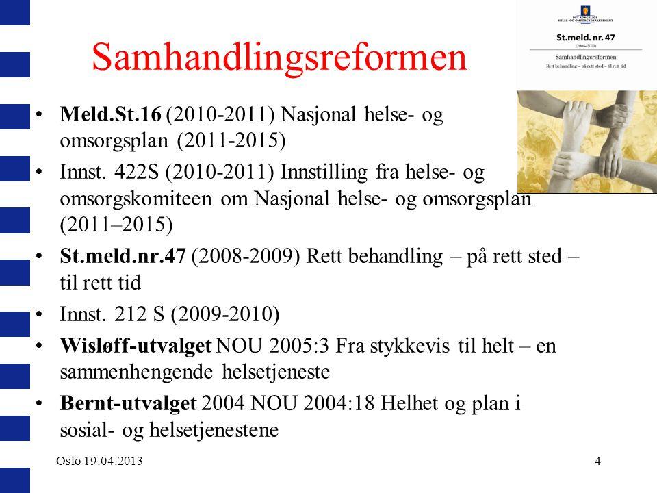 | 15 Virkemidler i samhandlingsreformen Rettslige virkemidler Økonomiske virkemidler Faglige virkemidler Organisatoriske virkemidler Oslo 19.04.2013