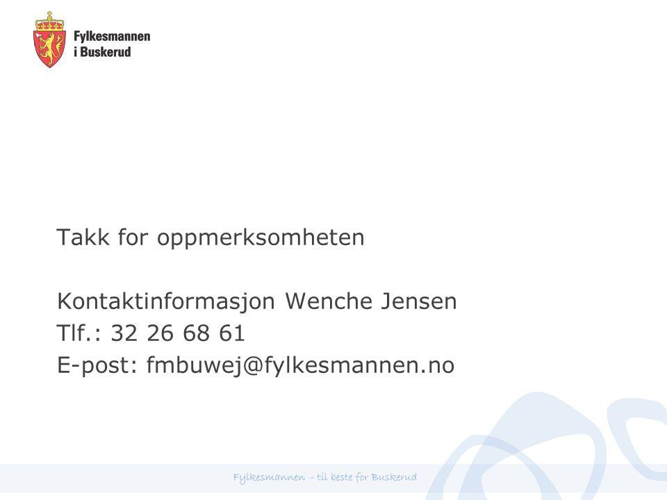 Takk for oppmerksomheten Kontaktinformasjon Wenche Jensen Tlf.: 32 26 68 61 E-post: fmbuwej@fylkesmannen.no