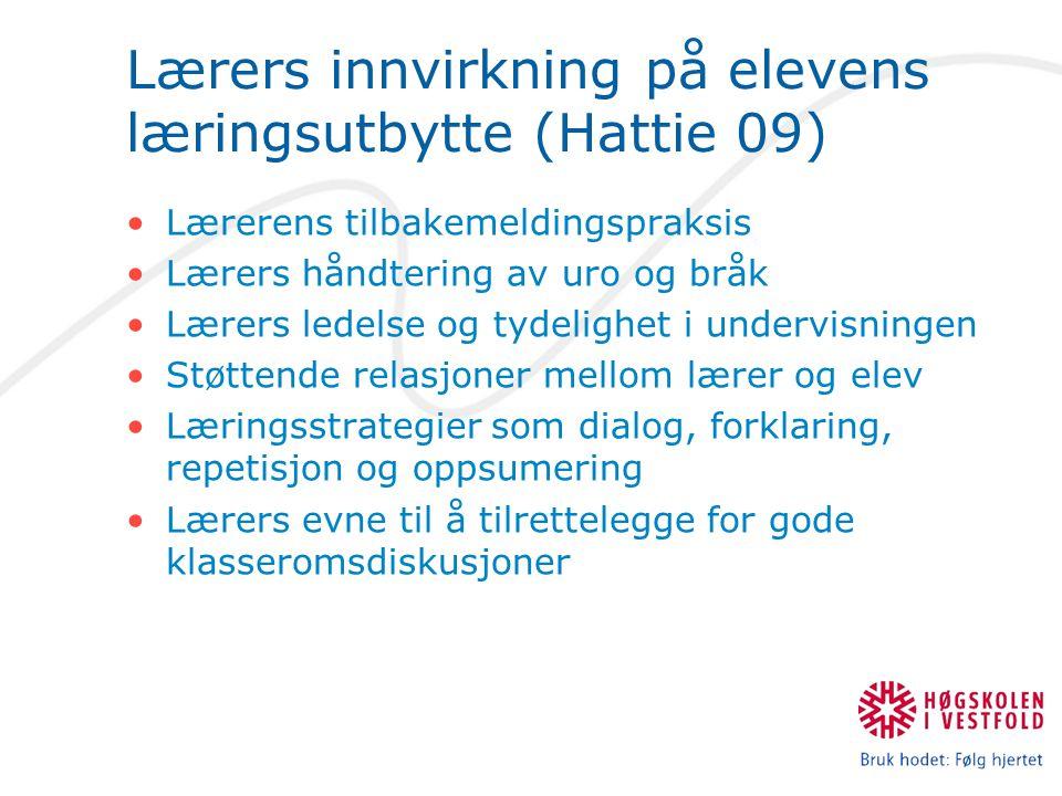 Lærers innvirkning på elevens læringsutbytte (Hattie 09) Lærerens tilbakemeldingspraksis Lærers håndtering av uro og bråk Lærers ledelse og tydelighet
