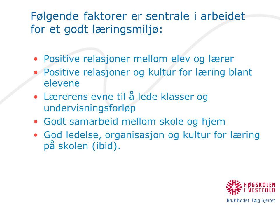 Følgende faktorer er sentrale i arbeidet for et godt læringsmiljø: Positive relasjoner mellom elev og lærer Positive relasjoner og kultur for læring b