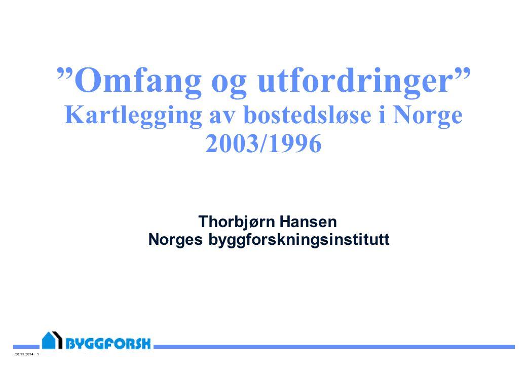 """23.11.2014 1 """"Omfang og utfordringer"""" Kartlegging av bostedsløse i Norge 2003/1996 Thorbjørn Hansen Norges byggforskningsinstitutt"""