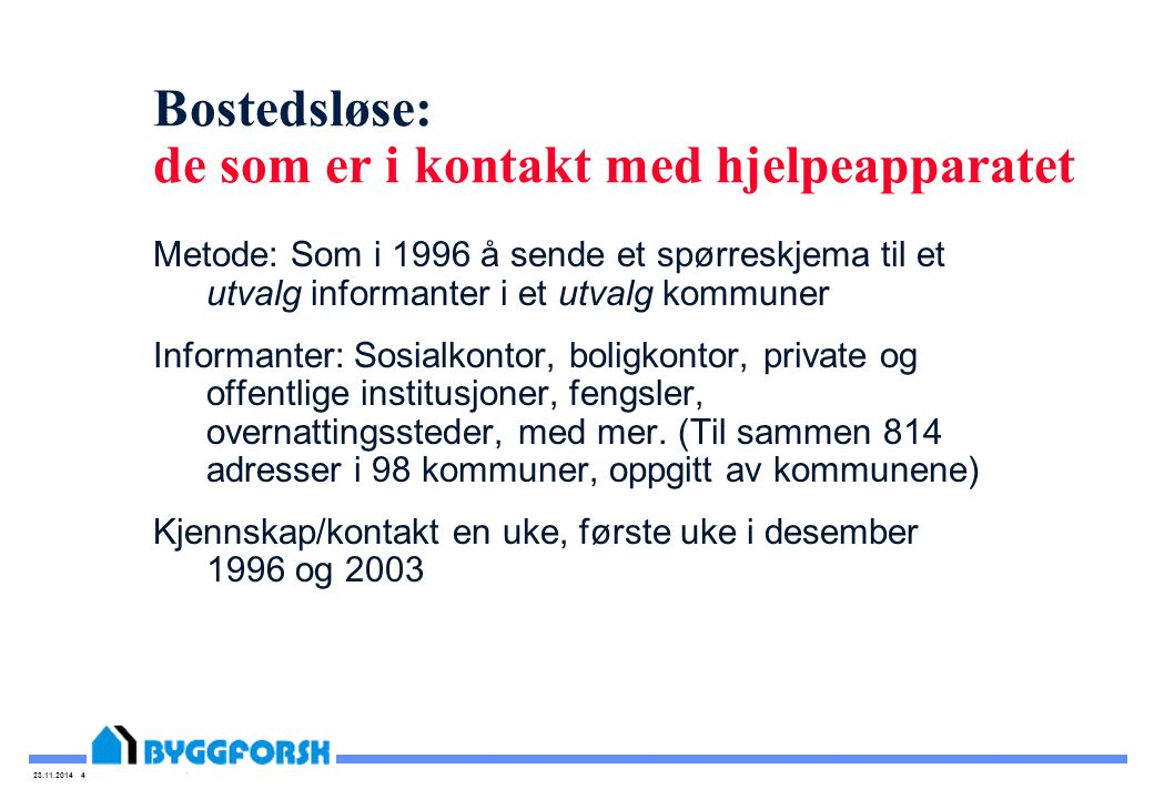 23.11.2014 4 Bostedsløse: de som er i kontakt med hjelpeapparatet Metode: Som i 1996 å sende et spørreskjema til et utvalg informanter i et utvalg kom