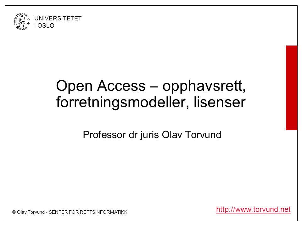 © Olav Torvund - SENTER FOR RETTSINFORMATIKK UNIVERSITETET I OSLO http://www.torvund.net Open Access – opphavsrett, forretningsmodeller, lisenser Professor dr juris Olav Torvund