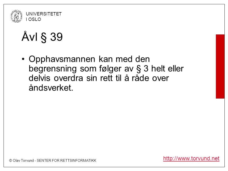 © Olav Torvund - SENTER FOR RETTSINFORMATIKK UNIVERSITETET I OSLO http://www.torvund.net Åvl § 39 Opphavsmannen kan med den begrensning som følger av § 3 helt eller delvis overdra sin rett til å råde over åndsverket.