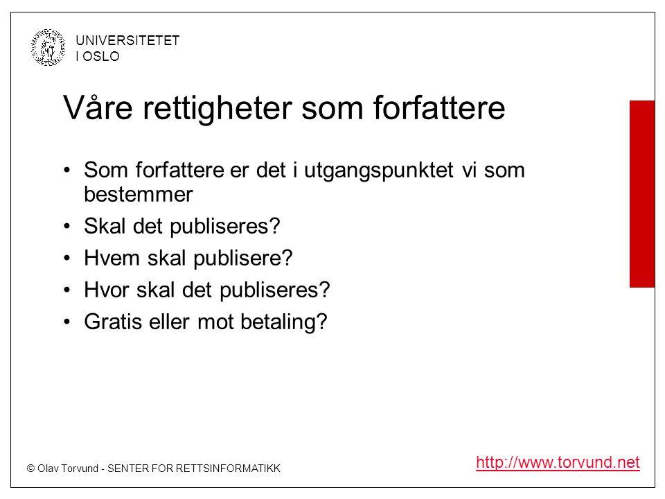 © Olav Torvund - SENTER FOR RETTSINFORMATIKK UNIVERSITETET I OSLO http://www.torvund.net Våre rettigheter som forfattere Som forfattere er det i utgangspunktet vi som bestemmer Skal det publiseres.