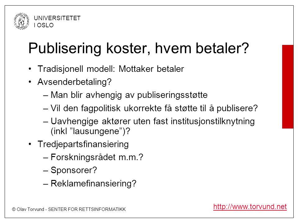 © Olav Torvund - SENTER FOR RETTSINFORMATIKK UNIVERSITETET I OSLO http://www.torvund.net Publisering koster, hvem betaler.