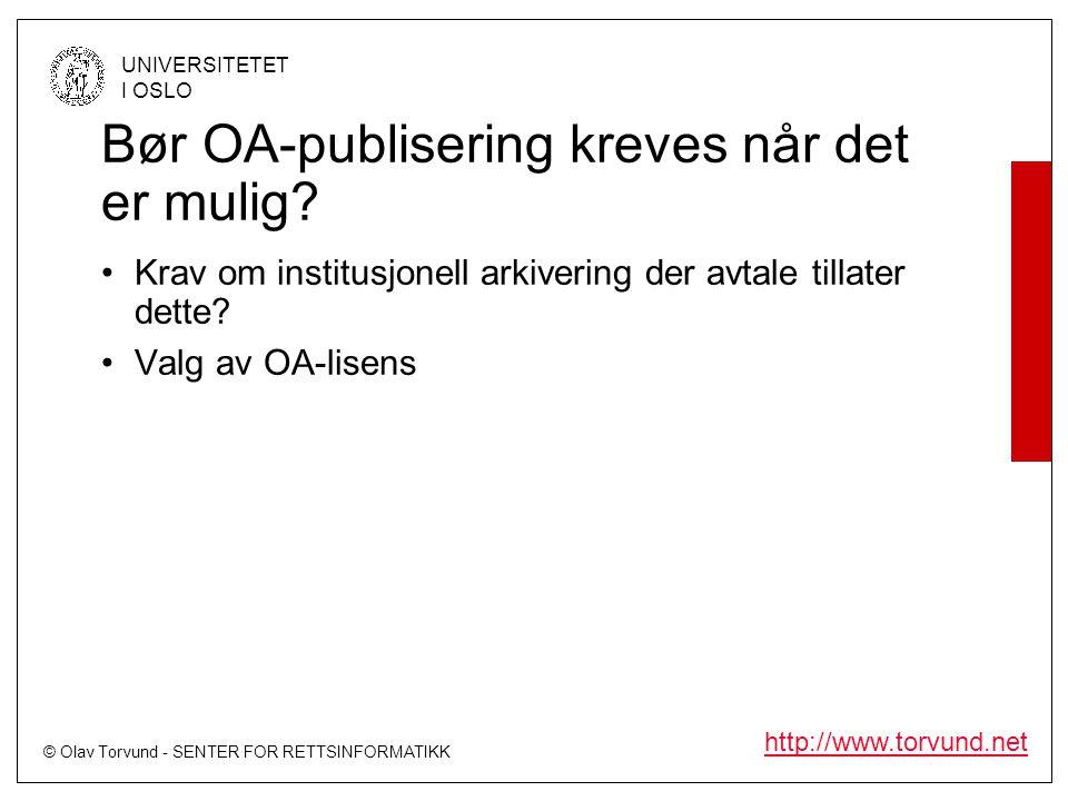 © Olav Torvund - SENTER FOR RETTSINFORMATIKK UNIVERSITETET I OSLO http://www.torvund.net Bør OA-publisering kreves når det er mulig.