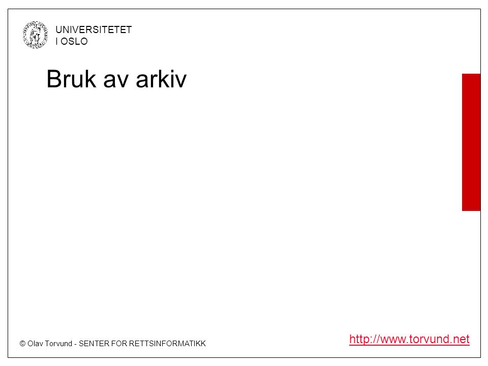 © Olav Torvund - SENTER FOR RETTSINFORMATIKK UNIVERSITETET I OSLO http://www.torvund.net Bruk av arkiv