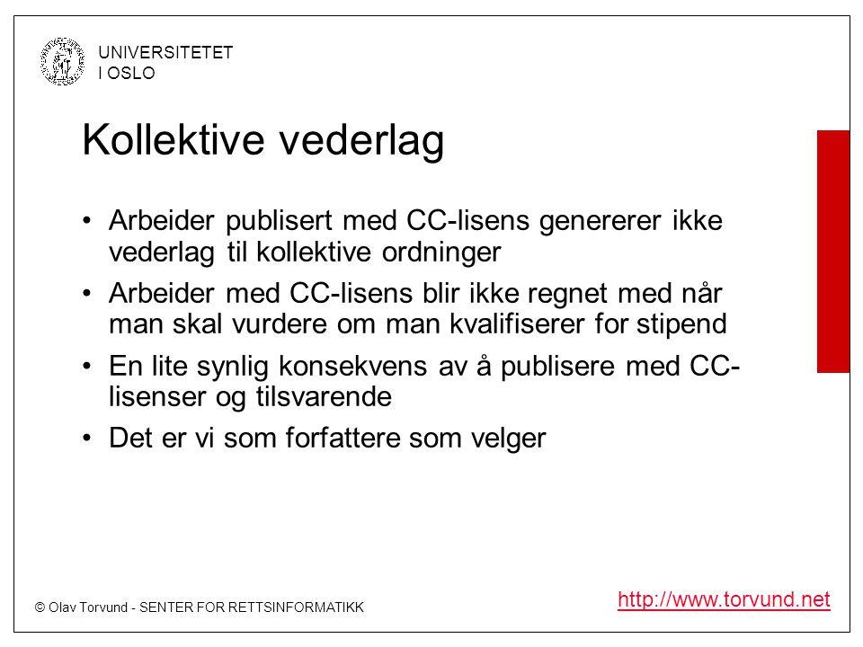 © Olav Torvund - SENTER FOR RETTSINFORMATIKK UNIVERSITETET I OSLO http://www.torvund.net Kollektive vederlag Arbeider publisert med CC-lisens genererer ikke vederlag til kollektive ordninger Arbeider med CC-lisens blir ikke regnet med når man skal vurdere om man kvalifiserer for stipend En lite synlig konsekvens av å publisere med CC- lisenser og tilsvarende Det er vi som forfattere som velger