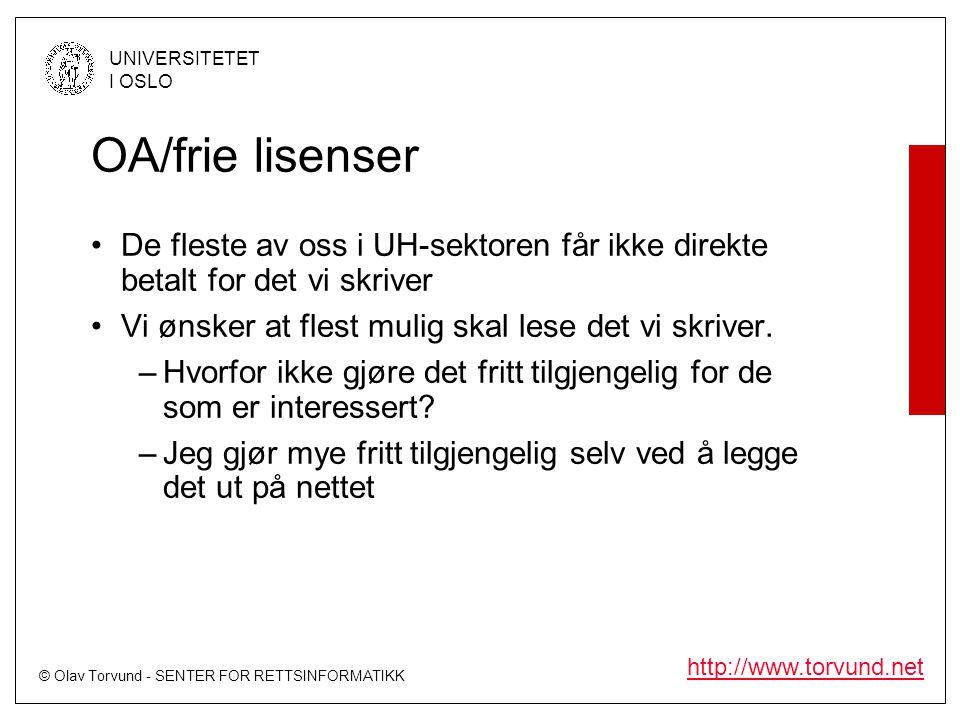 © Olav Torvund - SENTER FOR RETTSINFORMATIKK UNIVERSITETET I OSLO http://www.torvund.net OA/frie lisenser De fleste av oss i UH-sektoren får ikke direkte betalt for det vi skriver Vi ønsker at flest mulig skal lese det vi skriver.