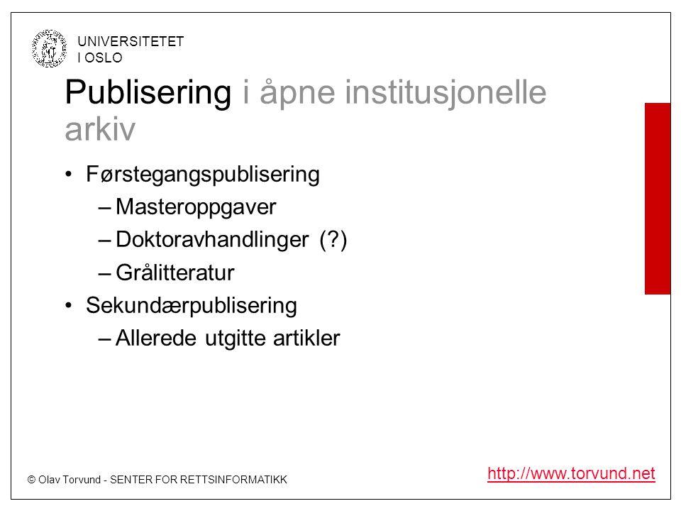 © Olav Torvund - SENTER FOR RETTSINFORMATIKK UNIVERSITETET I OSLO http://www.torvund.net Publisering i åpne institusjonelle arkiv Førstegangspublisering –Masteroppgaver –Doktoravhandlinger (?) –Grålitteratur Sekundærpublisering –Allerede utgitte artikler