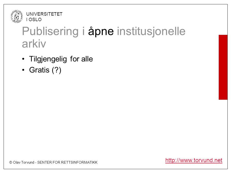 © Olav Torvund - SENTER FOR RETTSINFORMATIKK UNIVERSITETET I OSLO http://www.torvund.net Publisering i åpne institusjonelle arkiv Tilgjengelig for alle Gratis (?)