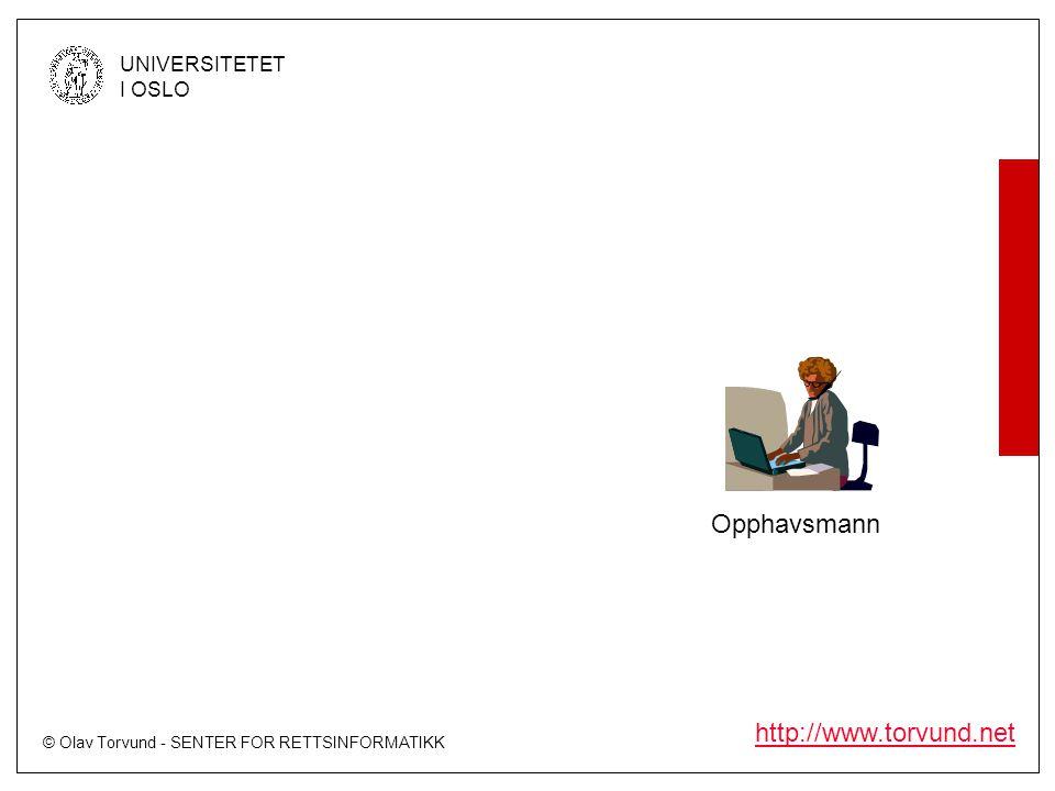 © Olav Torvund - SENTER FOR RETTSINFORMATIKK UNIVERSITETET I OSLO http://www.torvund.net Opphavsmann