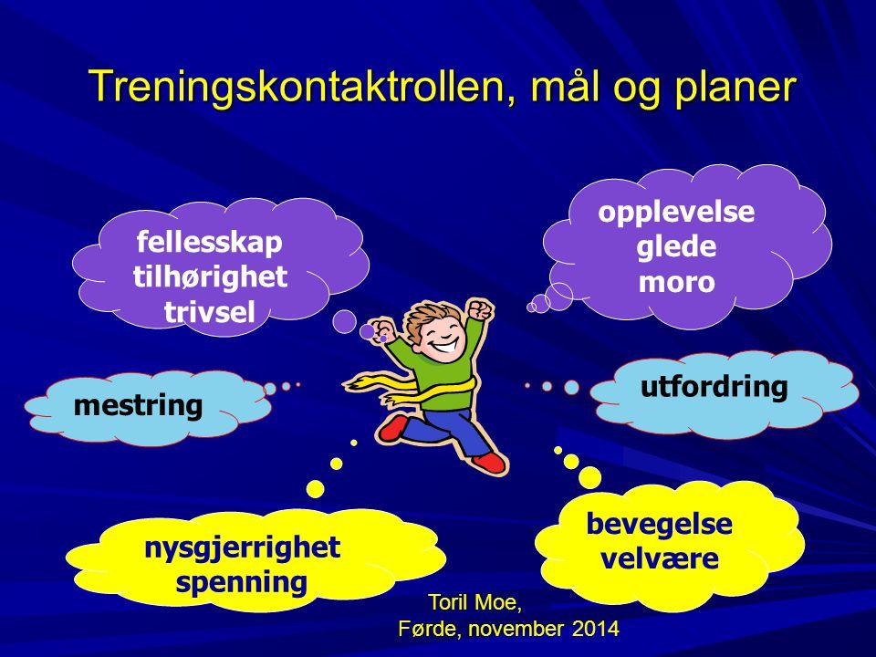Treningskontaktrollen, mål og planer opplevelse glede moro fellesskap tilhørighet trivsel nysgjerrighet spenning bevegelse velvære mestring utfordring Toril Moe, Førde, november 2014