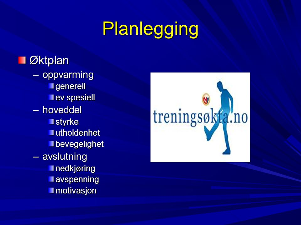 Planlegging Øktplan –oppvarming generell ev spesiell –hoveddel styrkeutholdenhetbevegelighet –avslutning nedkjøringavspenningmotivasjon