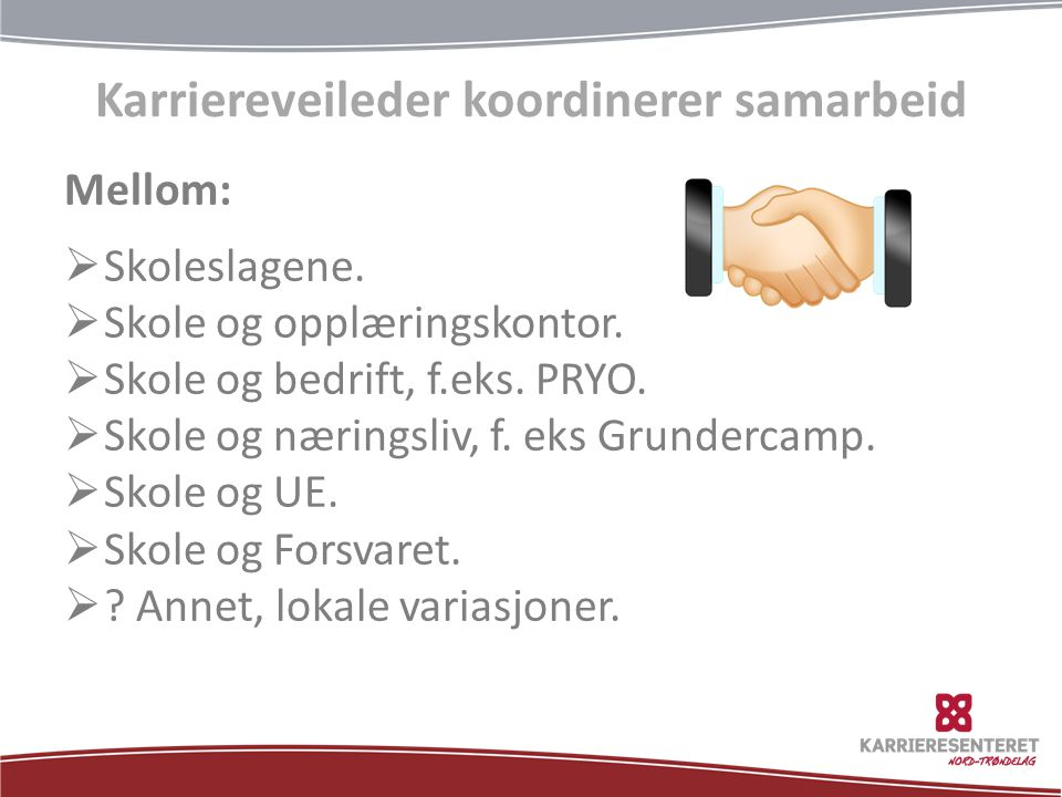 Karriereveileder koordinerer samarbeid Mellom:  Skoleslagene.