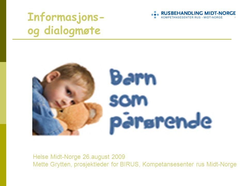 Informasjons- og dialogmøte Helse Midt-Norge 26.august 2009 Mette Grytten, prosjektleder for BIRUS, Kompetansesenter rus Midt-Norge