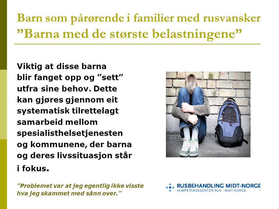 Barn som pårørende i familier med rusvansker Barna med de største belastningene Viktig at disse barna blir fanget opp og sett utfra sine behov.