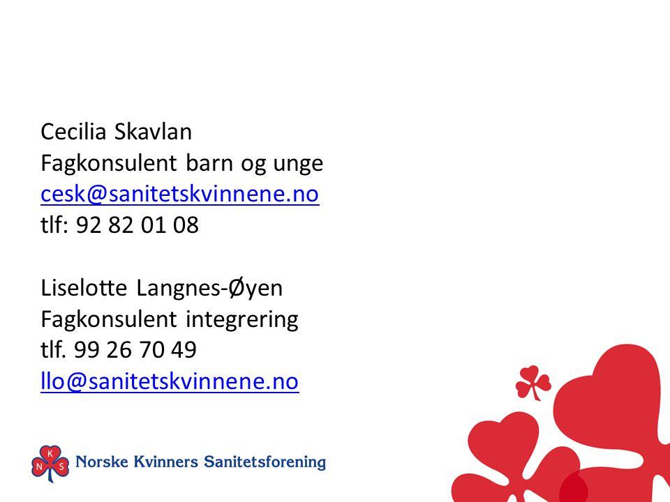 Cecilia Skavlan Fagkonsulent barn og unge cesk@sanitetskvinnene.no tlf: 92 82 01 08 Liselotte Langnes-Øyen Fagkonsulent integrering tlf. 99 26 70 49 l