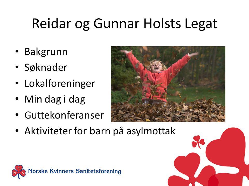 Reidar og Gunnar Holsts Legat Bakgrunn Søknader Lokalforeninger Min dag i dag Guttekonferanser Aktiviteter for barn på asylmottak