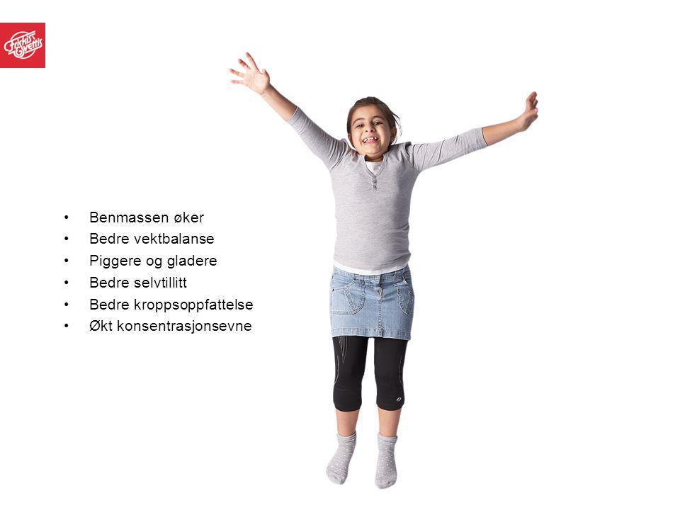Benmassen øker Bedre vektbalanse Piggere og gladere Bedre selvtillitt Bedre kroppsoppfattelse Økt konsentrasjonsevne