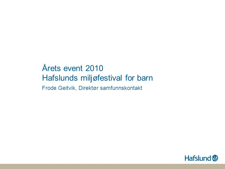 Årets event 2010 Hafslunds miljøfestival for barn Frode Geitvik, Direktør samfunnskontakt