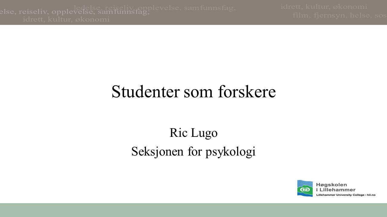 Studenter som forskere Ric Lugo Seksjonen for psykologi