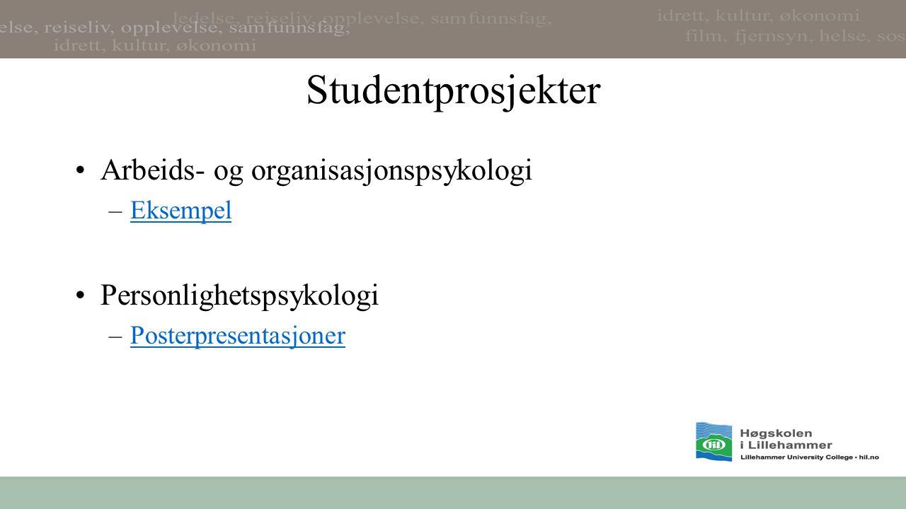 Studentprosjekter Arbeids- og organisasjonspsykologi –EksempelEksempel Personlighetspsykologi –PosterpresentasjonerPosterpresentasjoner