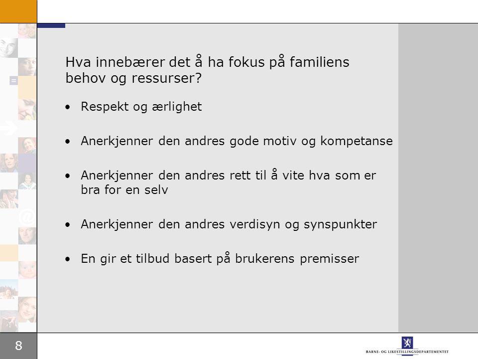 8 Hva innebærer det å ha fokus på familiens behov og ressurser.