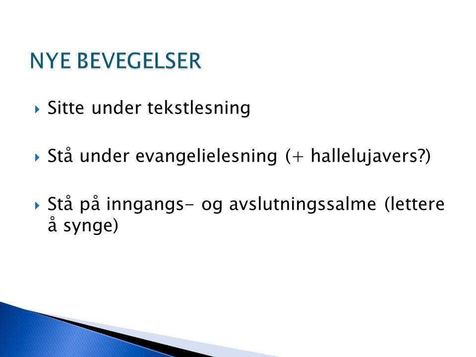  Sitte under tekstlesning  Stå under evangelielesning (+ hallelujavers?)  Stå på inngangs- og avslutningssalme (lettere å synge)