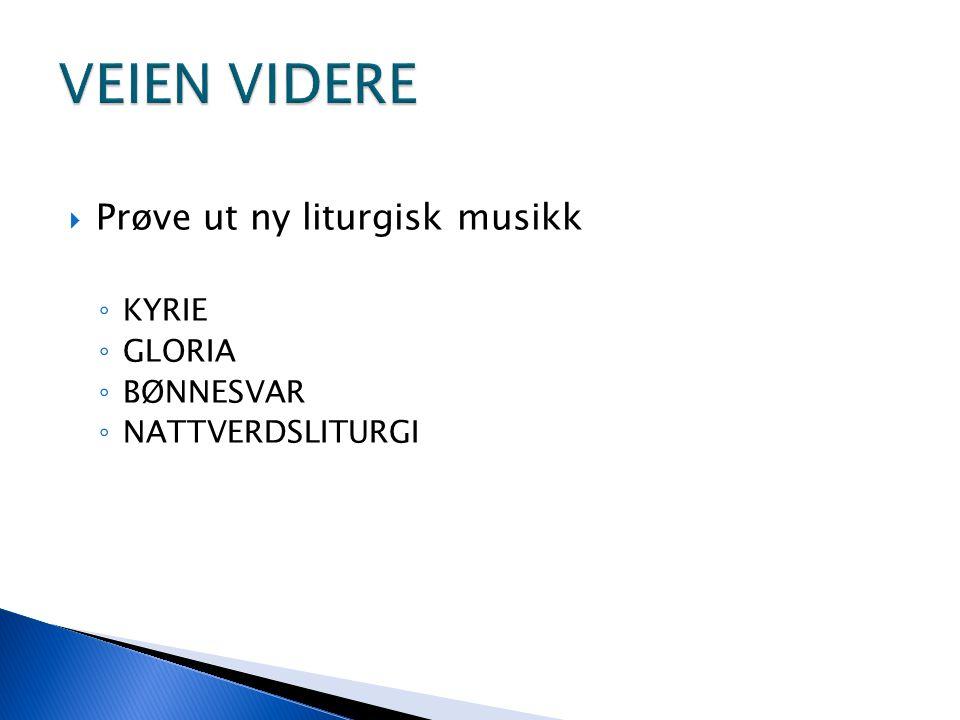  Prøve ut ny liturgisk musikk ◦ KYRIE ◦ GLORIA ◦ BØNNESVAR ◦ NATTVERDSLITURGI