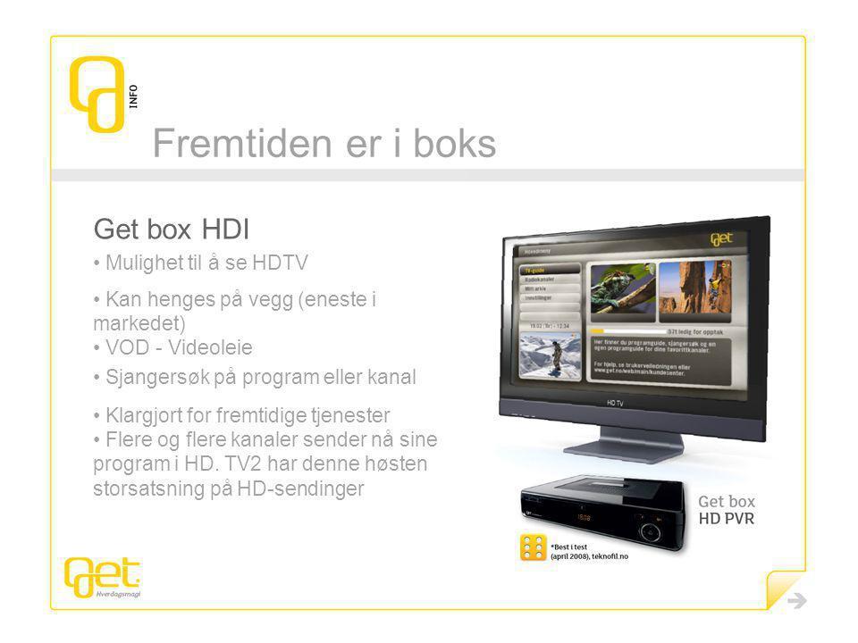 Fremtiden er i boks Get box HDI Mulighet til å se HDTV Kan henges på vegg (eneste i markedet) VOD - Videoleie Sjangersøk på program eller kanal Klargjort for fremtidige tjenester Flere og flere kanaler sender nå sine program i HD.