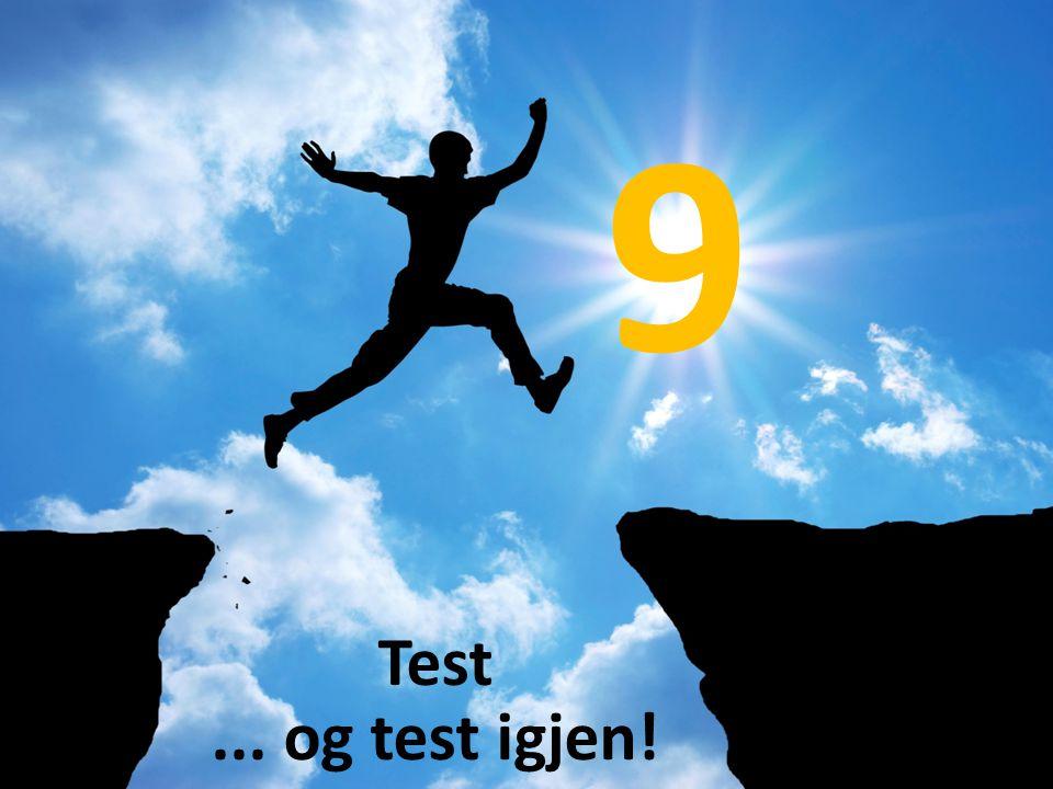 9 Test... og test igjen!
