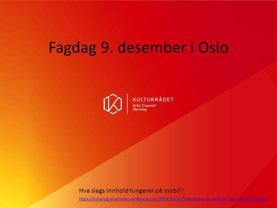 Fagdag 9. desember i Oslo Hva slags innhold fungerer på mobil? https://kulturognaturreise.wordpress.com/2014/10/13/9-desember-brukerkrav-og-mobilformi