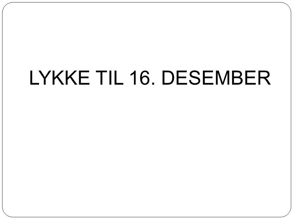 LYKKE TIL 16. DESEMBER
