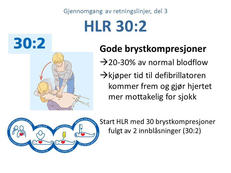 Gjennomgang av retningslinjer, del 3 HLR 30:2 Gode brystkompresjoner  20-30% av normal blodflow  kjøper tid til defibrillatoren kommer frem og gjør