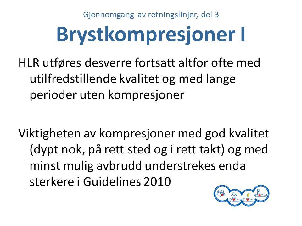 Gjennomgang av retningslinjer, del 3 Brystkompresjoner I HLR utføres desverre fortsatt altfor ofte med utilfredstillende kvalitet og med lange periode