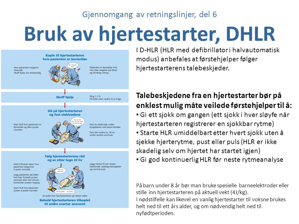 Gjennomgang av retningslinjer, del 6 Bruk av hjertestarter, DHLR I D-HLR (HLR med defibrillator i halvautomatisk modus) anbefales at førstehjelper føl