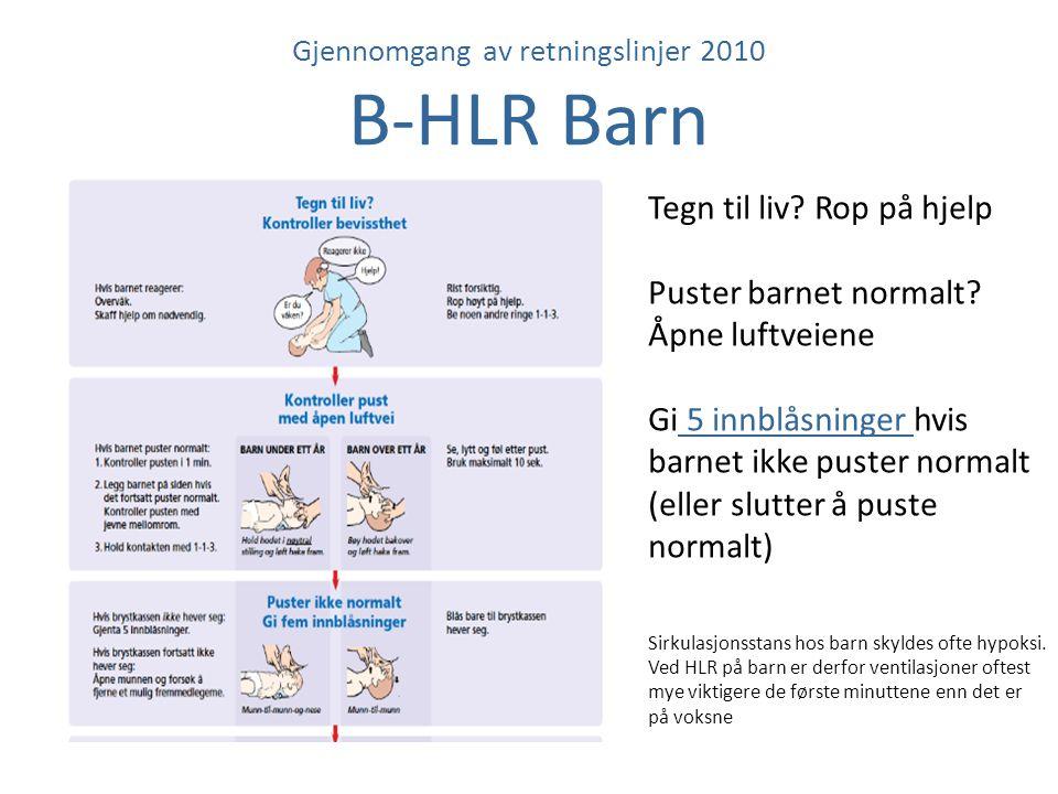 Gjennomgang av retningslinjer 2010 B-HLR Barn Tegn til liv? Rop på hjelp Puster barnet normalt? Åpne luftveiene Gi 5 innblåsninger hvis barnet ikke pu