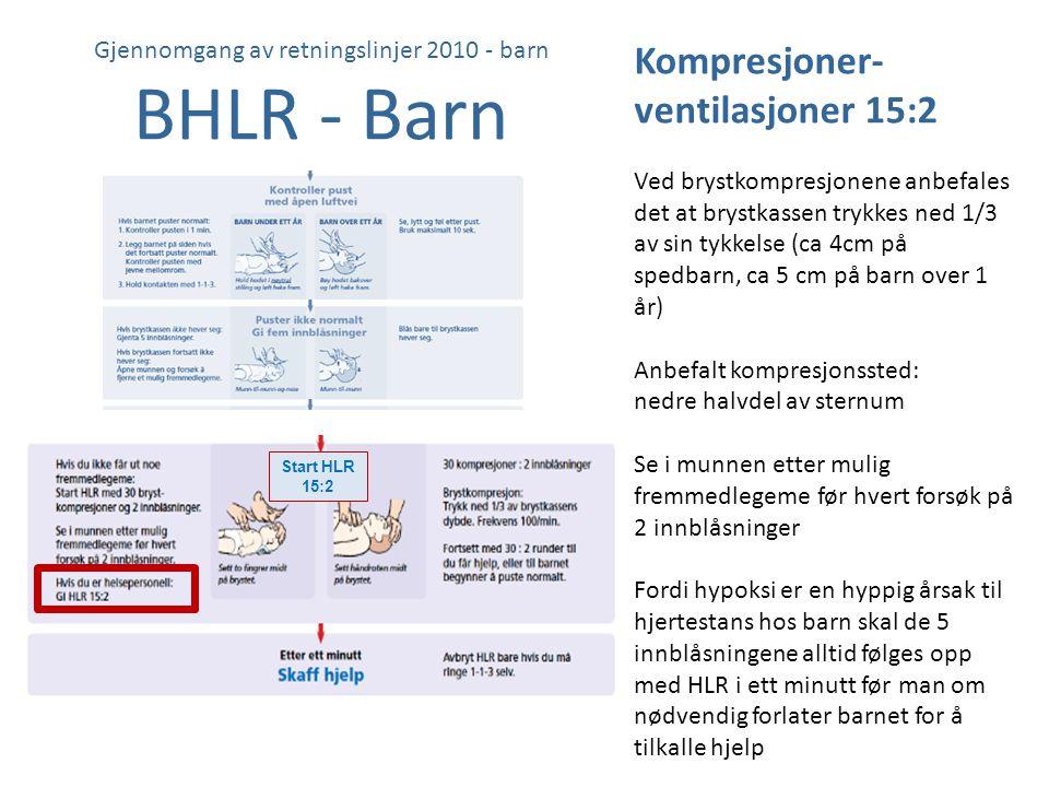 Gjennomgang av retningslinjer 2010 - barn BHLR - Barn Kompresjoner- ventilasjoner 15:2 Ved brystkompresjonene anbefales det at brystkassen trykkes ned