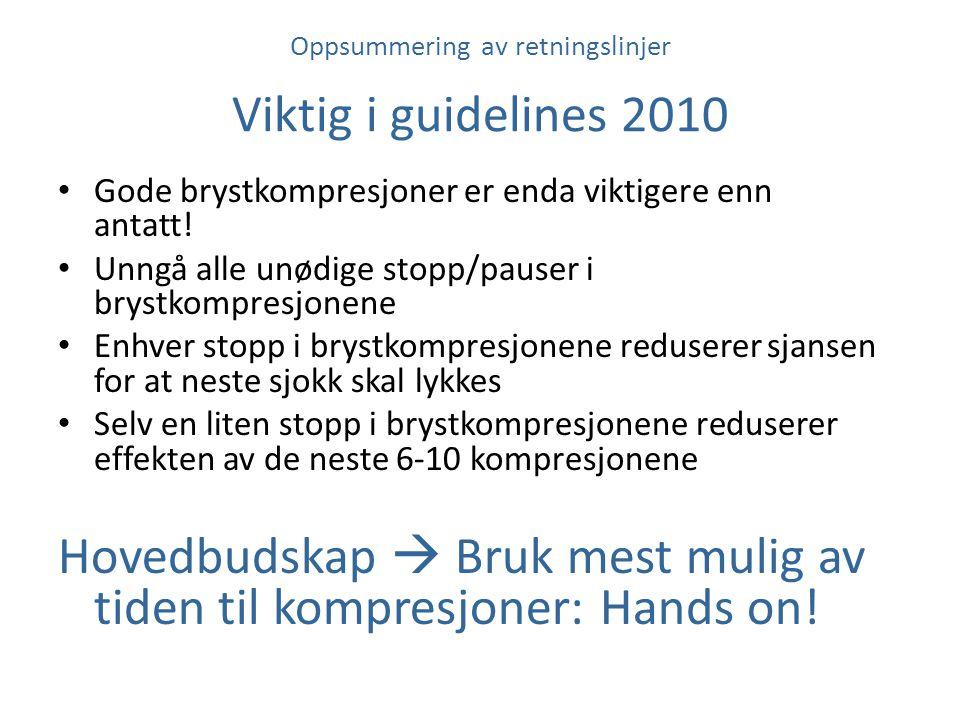 Oppsummering av retningslinjer Viktig i guidelines 2010 Gode brystkompresjoner er enda viktigere enn antatt! Unngå alle unødige stopp/pauser i brystko