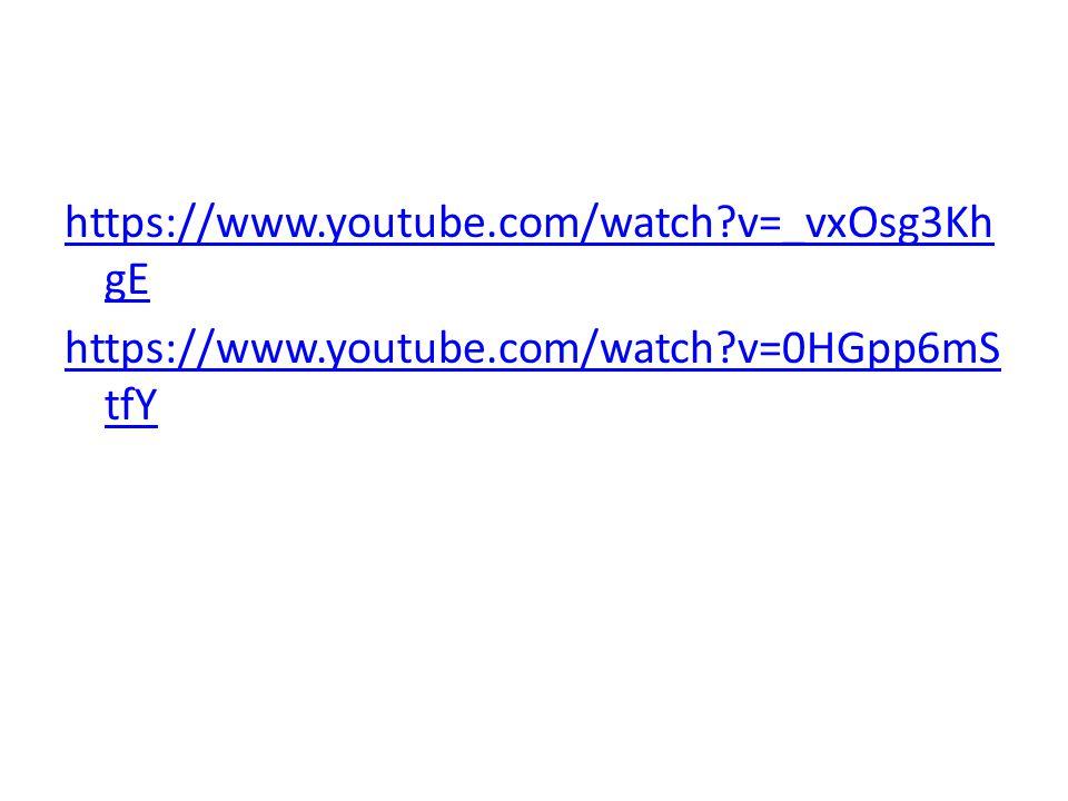 https://www.youtube.com/watch?v=_vxOsg3Kh gE https://www.youtube.com/watch?v=0HGpp6mS tfY