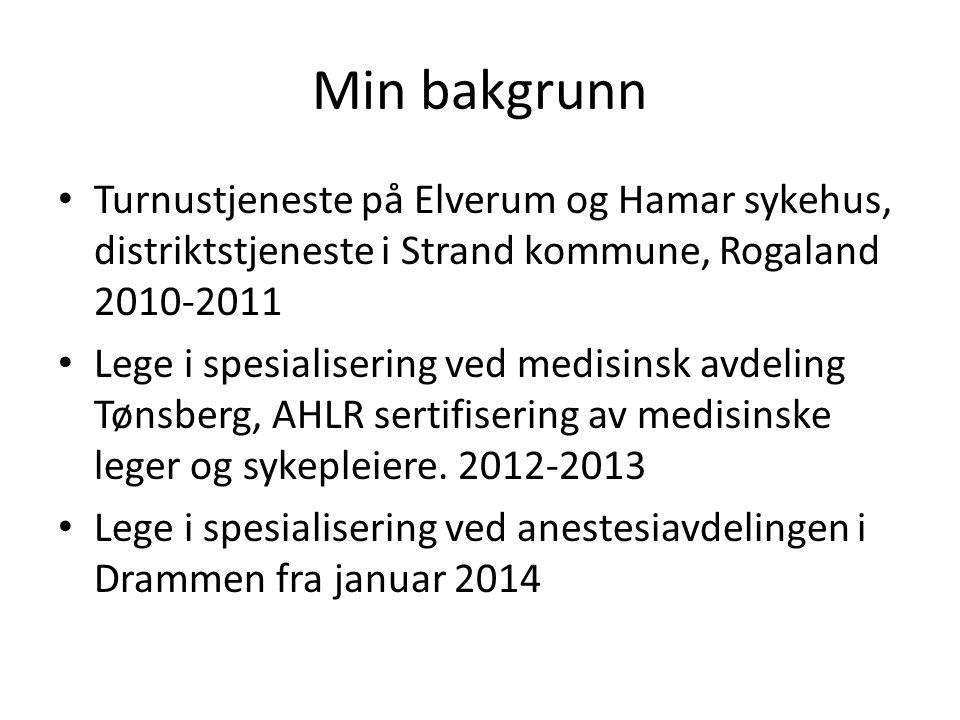 Min bakgrunn Turnustjeneste på Elverum og Hamar sykehus, distriktstjeneste i Strand kommune, Rogaland 2010-2011 Lege i spesialisering ved medisinsk av