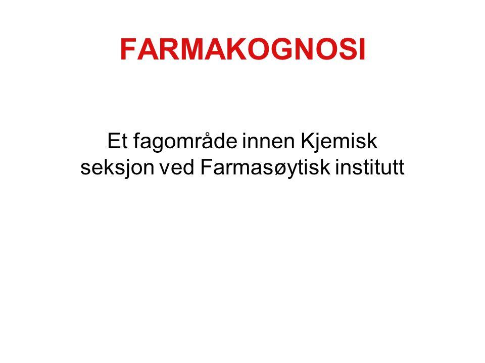 FARMAKOGNOSI Et fagområde innen Kjemisk seksjon ved Farmasøytisk institutt