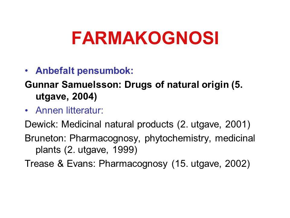 FARMAKOGNOSI Anbefalt pensumbok: Gunnar Samuelsson: Drugs of natural origin (5. utgave, 2004) Annen litteratur: Dewick: Medicinal natural products (2.