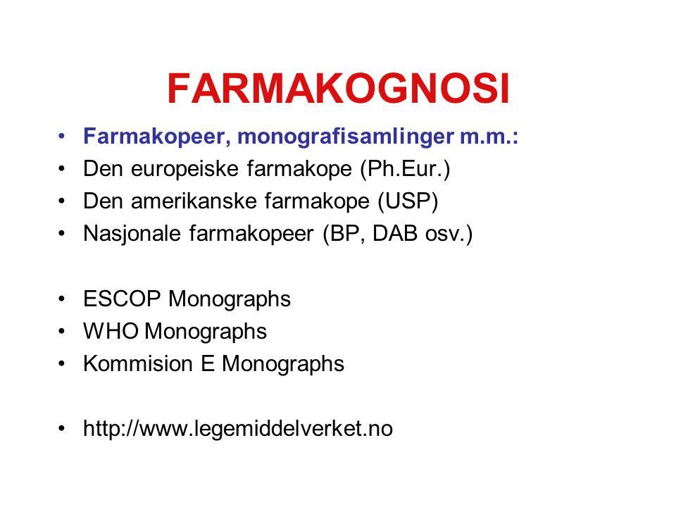 FARMAKOGNOSI Farmakopeer, monografisamlinger m.m.: Den europeiske farmakope (Ph.Eur.) Den amerikanske farmakope (USP) Nasjonale farmakopeer (BP, DAB osv.) ESCOP Monographs WHO Monographs Kommision E Monographs http://www.legemiddelverket.no