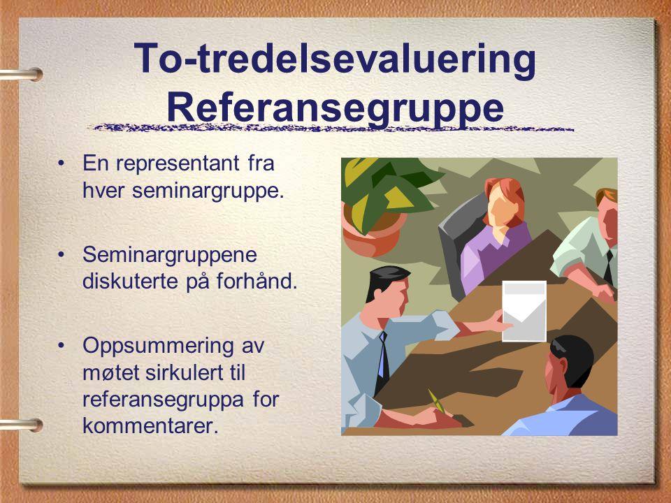 To-tredelsevaluering Referansegruppe En representant fra hver seminargruppe. Seminargruppene diskuterte på forhånd. Oppsummering av møtet sirkulert ti
